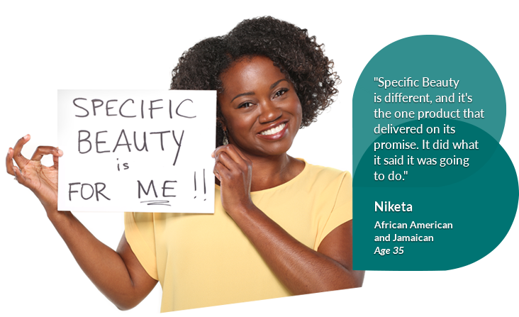 'Specific Beauty is different, it's the one product that ... did what it said it was going to do' Niketa