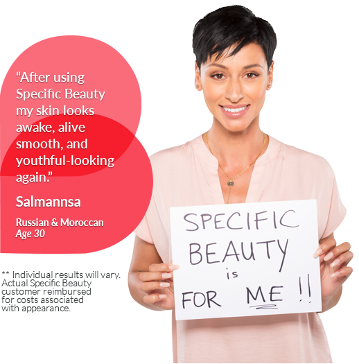 'After using Specific Beauty my skin looks awake, alive, smooth, and youthful-looking again.' Salmannsa Age 30