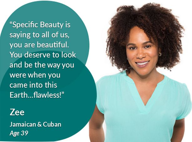 Specific Beauty is saying to all of us, you are beautiful. You deserve to look and be the way you were when you came into this Earth…flawless!